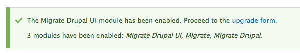 The Migrate Drupal UI module has been enabled. Please proceed to the upgrade form.