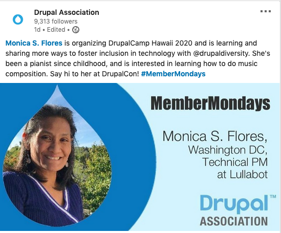 Monica S. Flores is organizing DrupalCamp Hawaii 2020 and is learning and sharing more ways to foster inclusion in technology with @drupaldiversity. She's been a pianist since childhood and is interested in learning how to do music composition. Say hi to her at DrupalCon! #MemberMondays