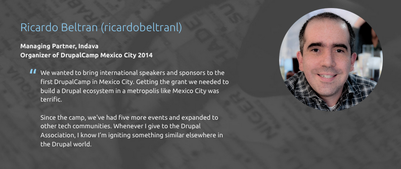 """We wanted to bring international speakers and sponsors to the first DrupalCamp in Mexico City. Getting the grant we needed to build a Drupal ecosystem in a metropolis like Mexico City was terrific."""