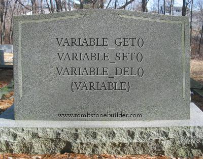 A tombstone for variable_get(), variable_set(), variable_delete(), and the {variable} table.