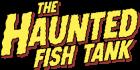 The Haunted Fish Tank