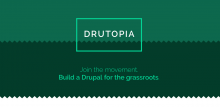 DRUTOPIA: Join the movement. Build a Drupal for the grassroots.